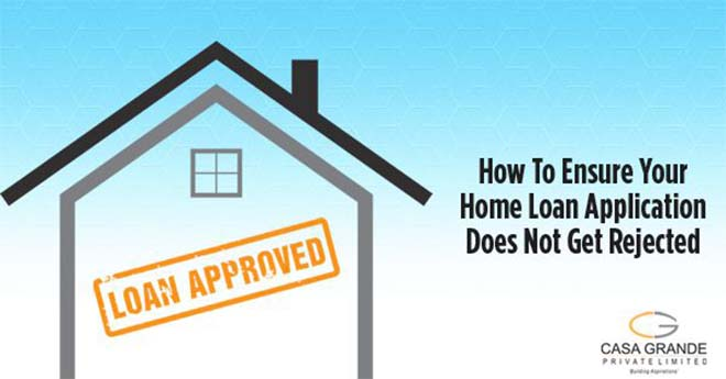 How To Ensure Your Home Loan Application Does Not Get Rejected