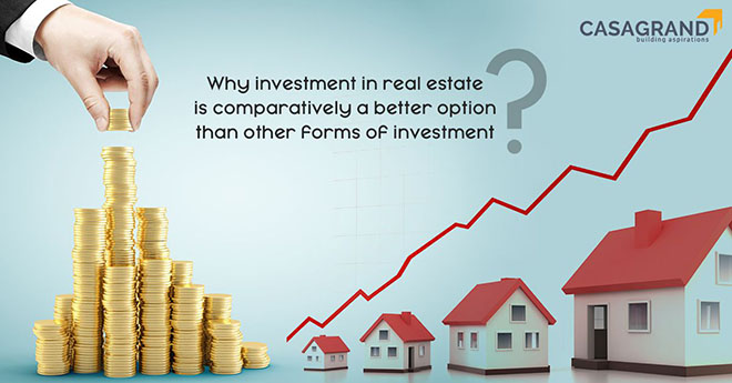 Why investment in real estate is comparatively a better option than other forms of investment