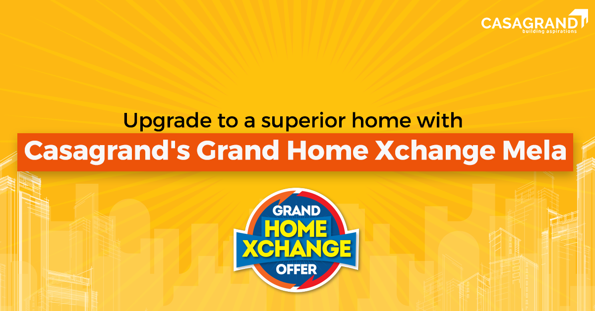 Upgrade to a superior home with Casagrand's Grand Home Exchange offer
