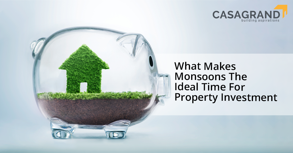 What Makes Monsoons the Ideal Time for Property Investment