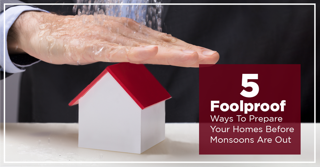 5 Foolproof Ways to Prepare Your Home Before Monsoons Are Out